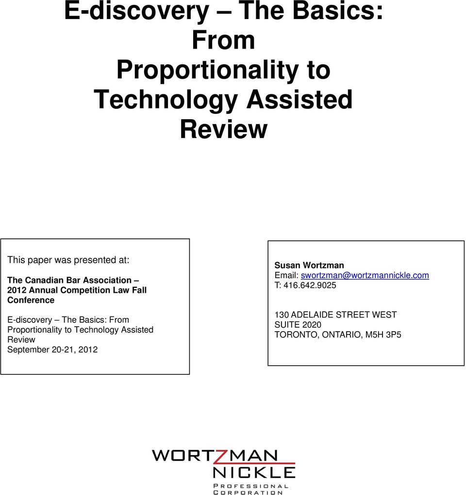 From Proportionality to Technology Assisted Review September 20-21, 2012 Susan Wortzman Email: