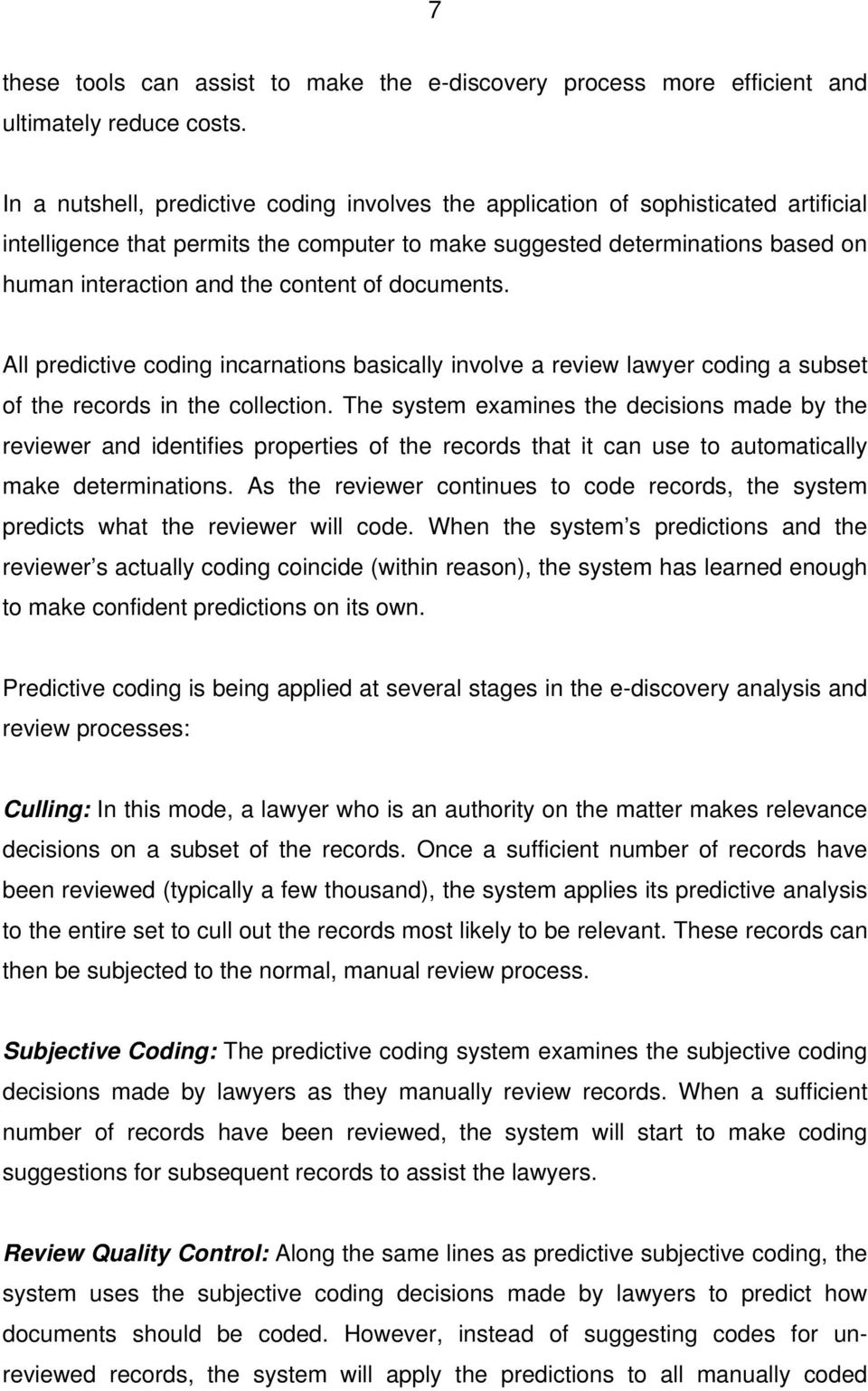 content of documents. All predictive coding incarnations basically involve a review lawyer coding a subset of the records in the collection.