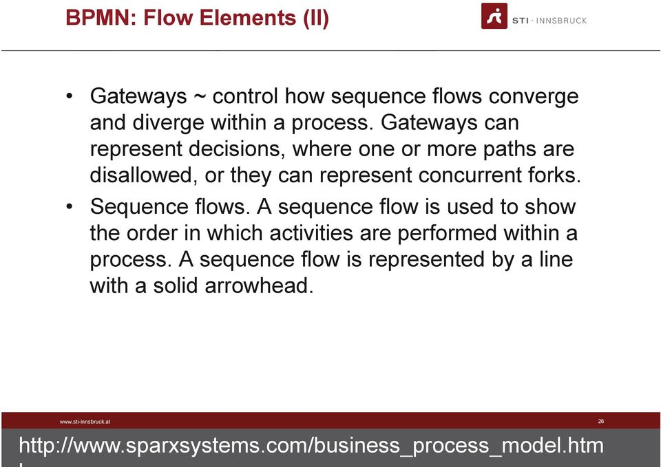 Sequence flows. A sequence flow is used to show the order in which activities are performed within a process.