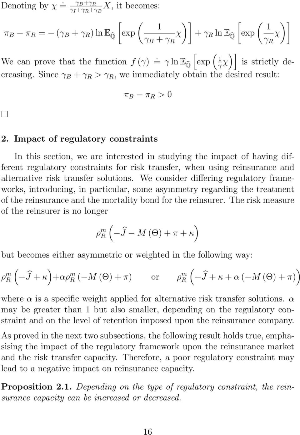 Impact of regulatory constraints In this section, we are interested in studying the impact of having different regulatory constraints for risk transfer, when using reinsurance and alternative risk