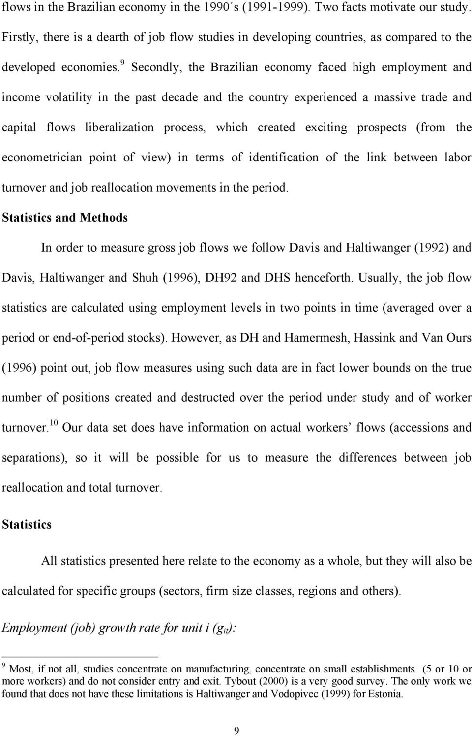 exciting prospects (from the econometrician point of view) in terms of identification of the link between labor turnover and job reallocation movements in the period.