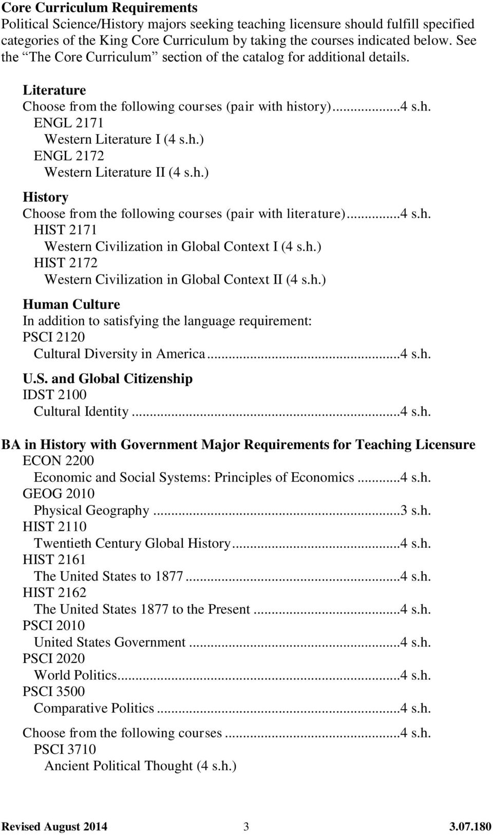 h.) History Choose from the following courses (pair with literature)... 4 s.h. HIST 2171 Western Civilization in Global Context I (4 s.h.) HIST 2172 Western Civilization in Global Context II (4 s.h.) Human Culture In addition to satisfying the language requirement: PSCI 2120 Cultural Diversity in America.