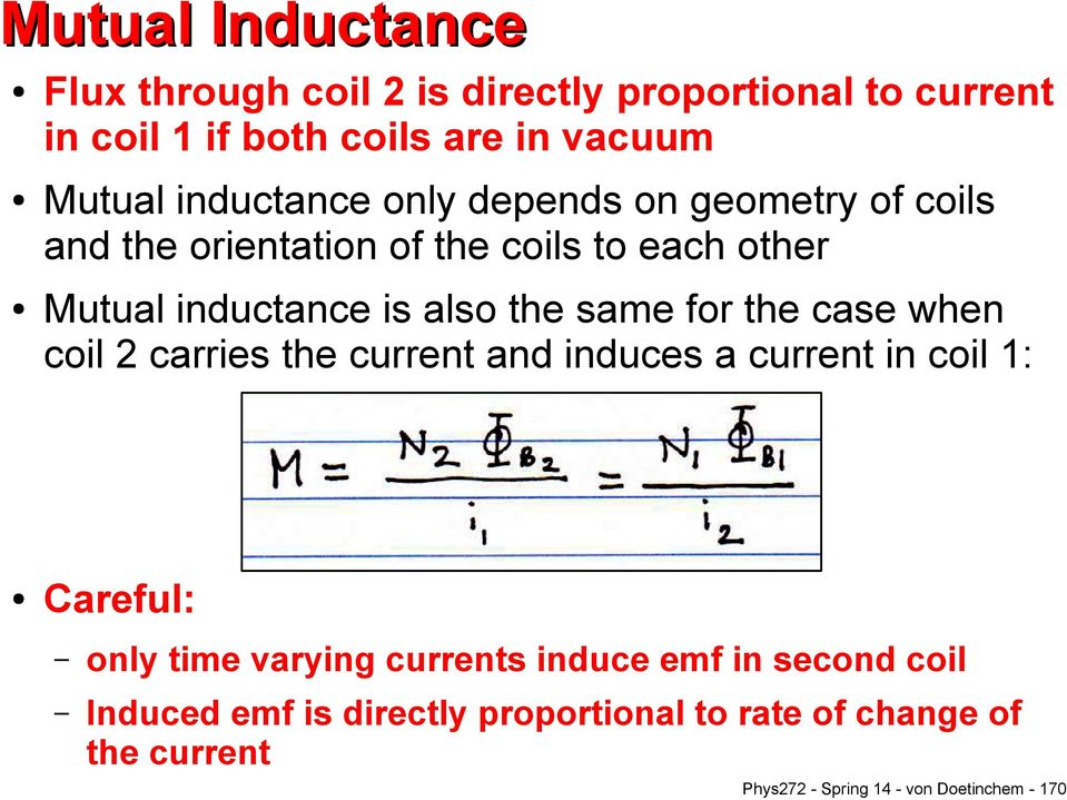 same for the case when coil 2 carries the current and induces a current in coil 1: Careful: only time varying currents