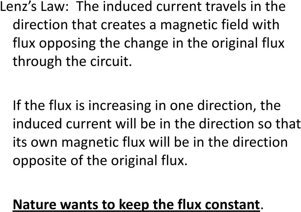 If the flux is increasing in one direction, the induced current will be in the direction so