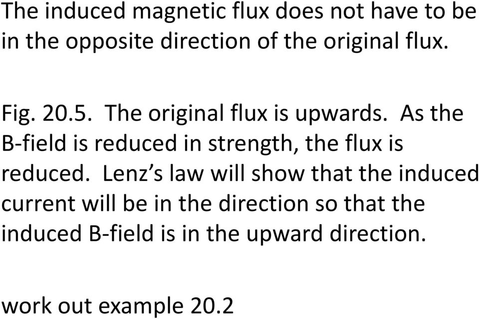 As the B-field is reduced in strength, the flux is reduced.
