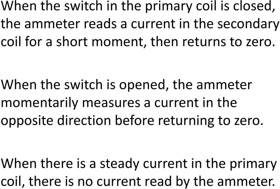 When the switch is opened, the ammeter momentarily measures a current in the opposite