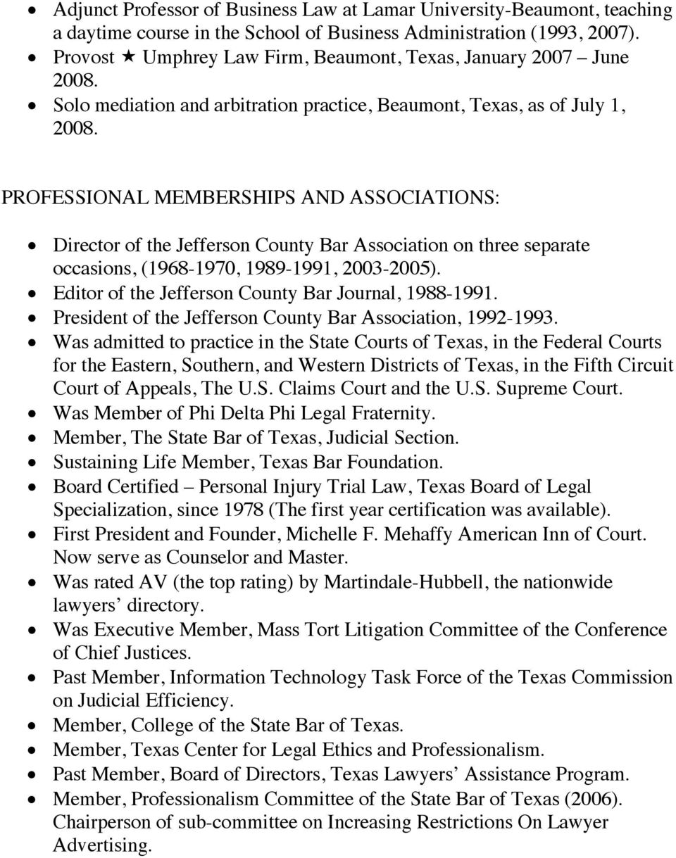 PROFESSIONAL MEMBERSHIPS AND ASSOCIATIONS: Director of the Jefferson County Bar Association on three separate occasions, (1968-1970, 1989-1991, 2003-2005).