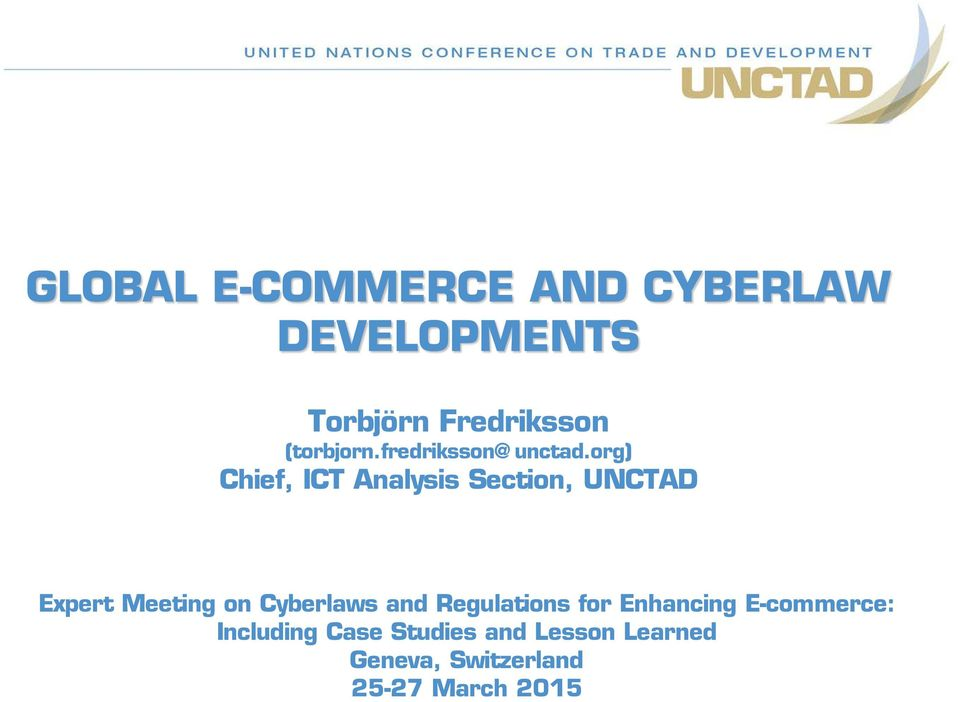 org) Chief, ICT Analysis Section, UNCTAD Expert Meeting on Cyberlaws