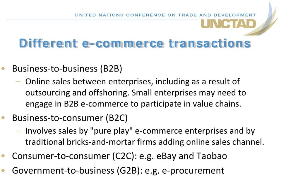 "Business-to-consumer (B2C) Involves sales by ""pure play"" e-commerce enterprises and by traditional bricks-and-mortar"