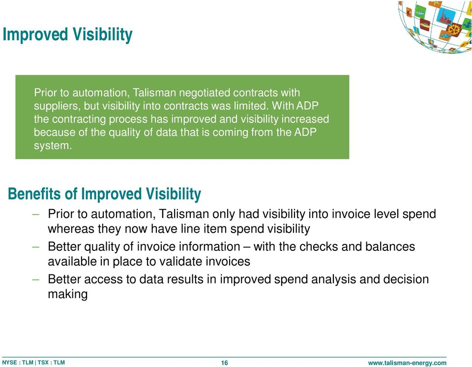 CONTRACT Benefits of Improved Visibility Prior to automation, Talisman only had visibility into invoice level spend whereas they now have line item spend