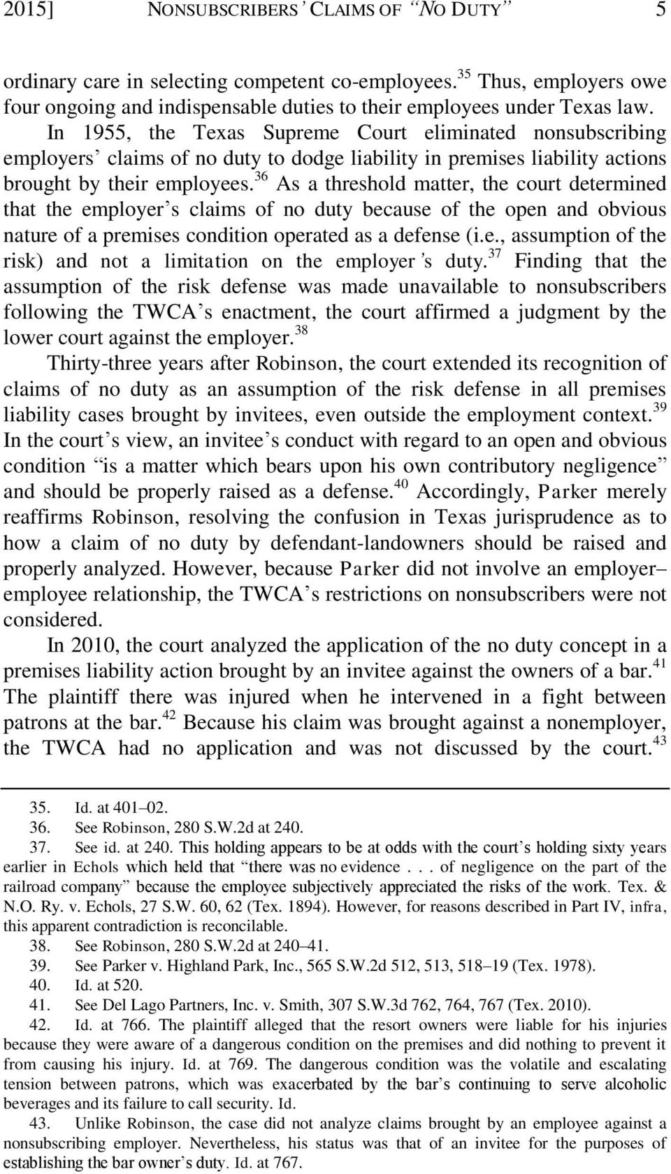 36 As a threshold matter, the court determined that the employer s claims of no duty because of the open and obvious nature of a premises condition operated as a defense (i.e., assumption of the risk) and not a limitation on the employer s duty.