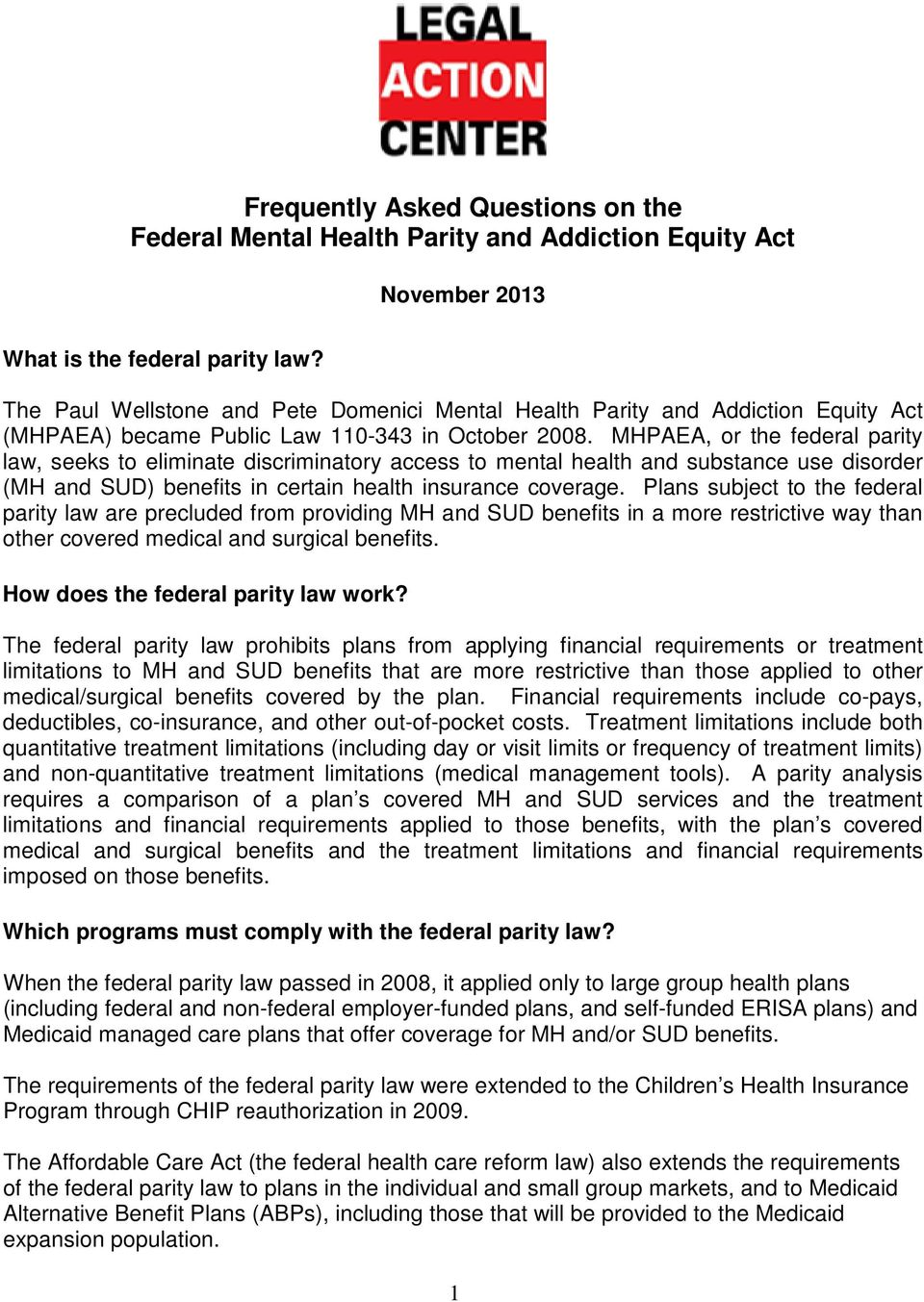 MHPAEA, or the federal parity law, seeks to eliminate discriminatory access to mental health and substance use disorder (MH and SUD) benefits in certain health insurance coverage.
