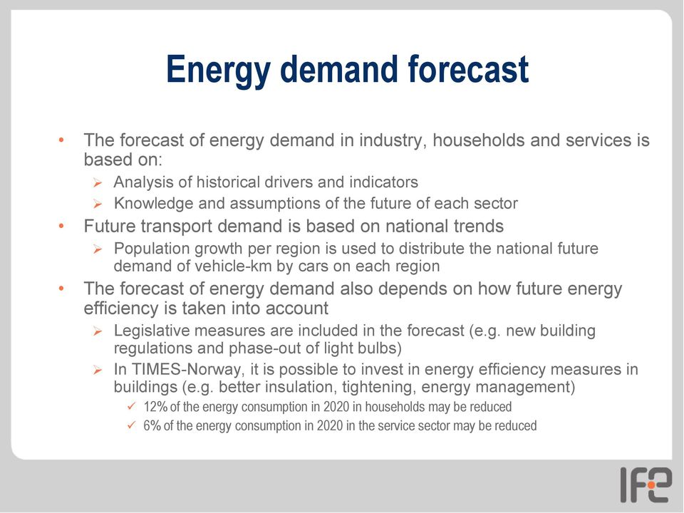 demand also depends on how future energy efficiency is taken into account Legislative measures are included in the forecast (e.g. new building regulations and phase-out of light bulbs) In TIMES-Norway, it is possible to invest in energy efficiency measures in buildings (e.
