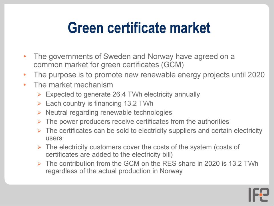 2 TWh Neutral regarding renewable technologies The power producers receive certificates from the authorities The certificates can be sold to electricity suppliers and certain