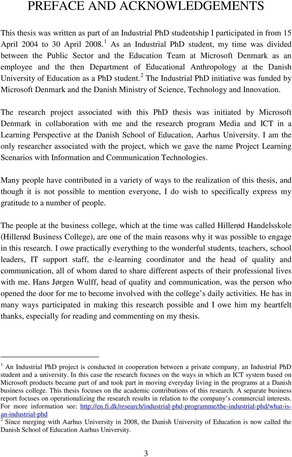 Danish University of Education as a PhD student. 2 The Industrial PhD initiative was funded by Microsoft Denmark and the Danish Ministry of Science, Technology and Innovation.