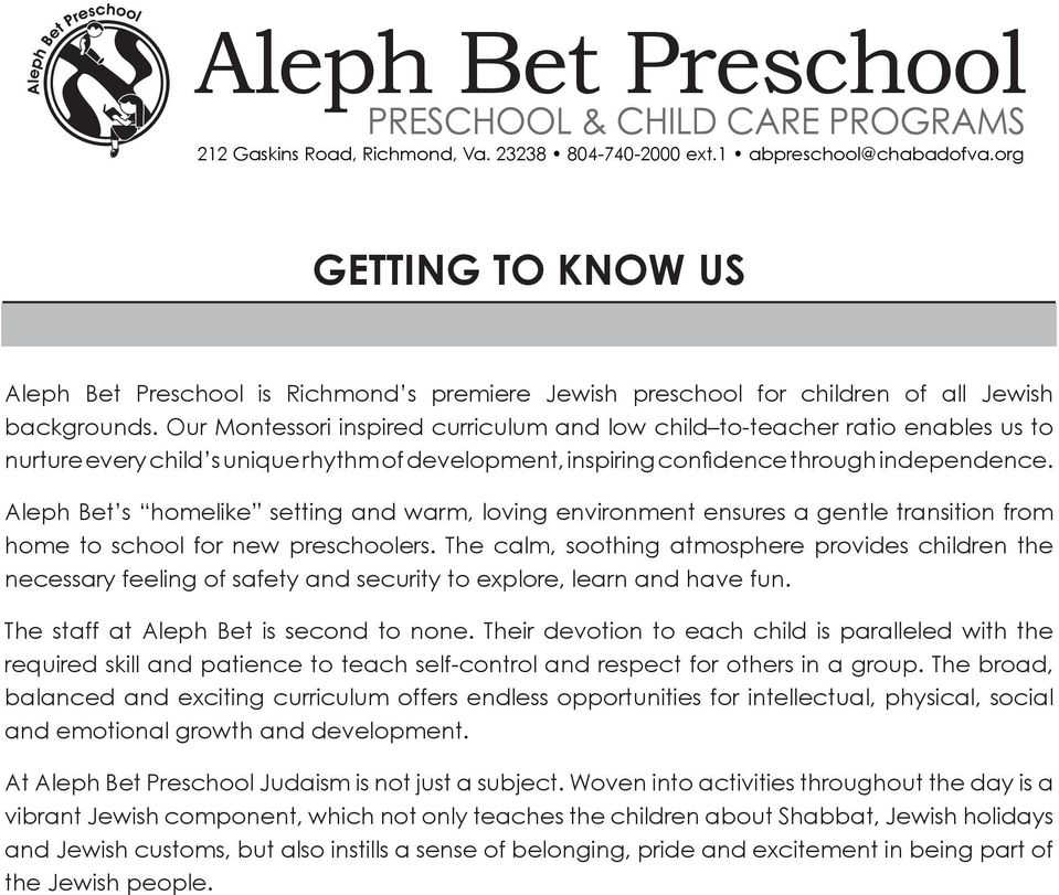 Aleph Bet s homelike setting and warm, loving environment ensures a gentle transition from home to school for new preschoolers.