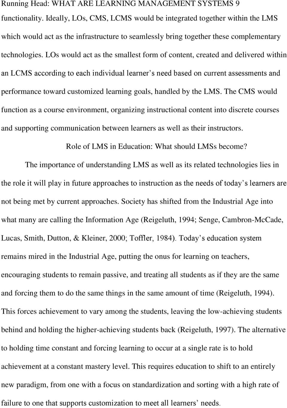LOs would act as the smallest form of content, created and delivered within an LCMS according to each individual learner s need based on current assessments and performance toward customized learning