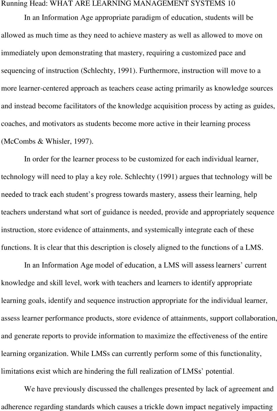 Furthermore, instruction will move to a more learner-centered approach as teachers cease acting primarily as knowledge sources and instead become facilitators of the knowledge acquisition process by
