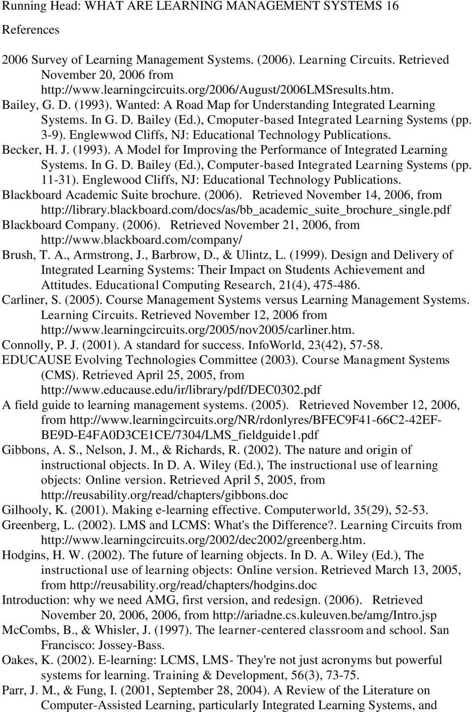 Englewwod Cliffs, NJ: Educational Technology Publications. Becker, H. J. (1993). A Model for Improving the Performance of Integrated Learning Systems. In G. D. Bailey (Ed.