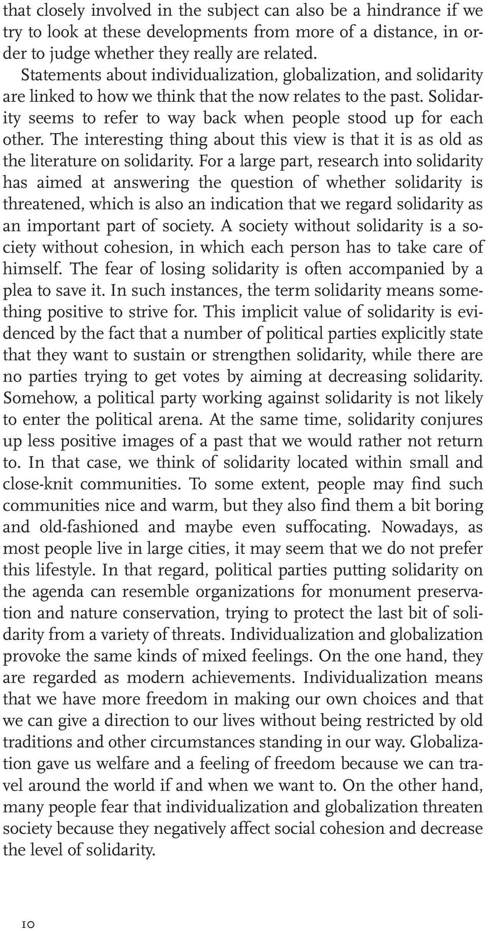 Solidarity seems to refer to way back when people stood up for each other. The interesting thing about this view is that it is as old as the literature on solidarity.