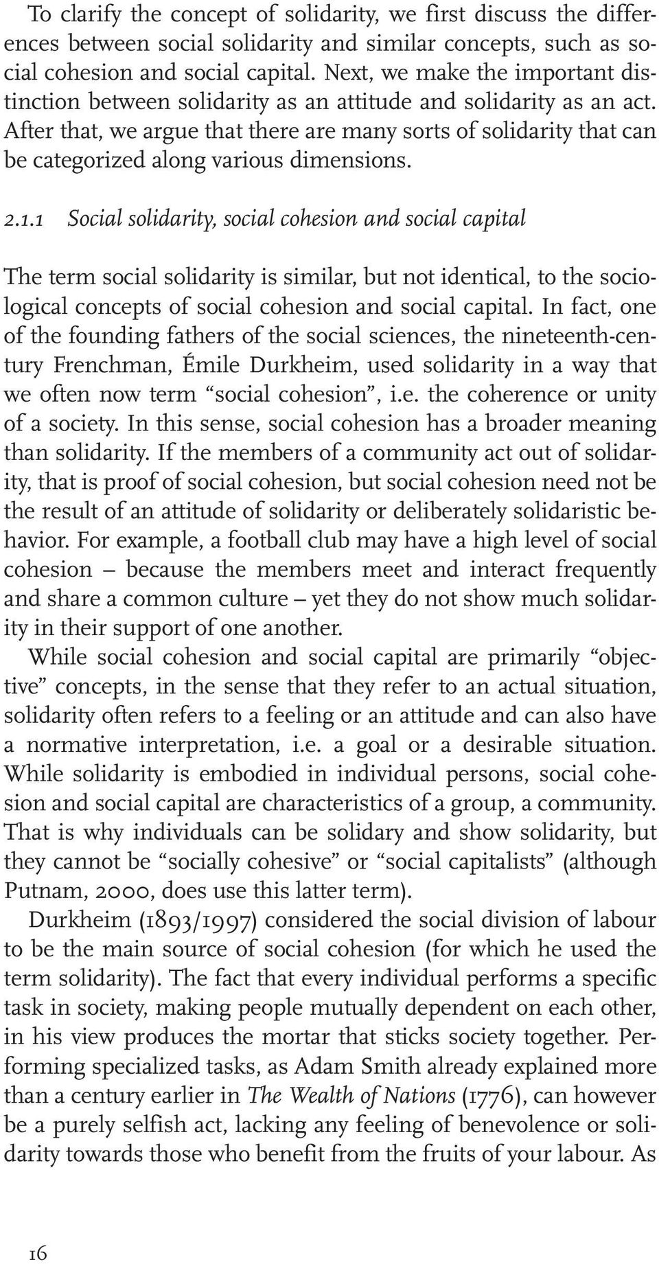 After that, we argue that there are many sorts of solidarity that can be categorized along various dimensions. 2.1.