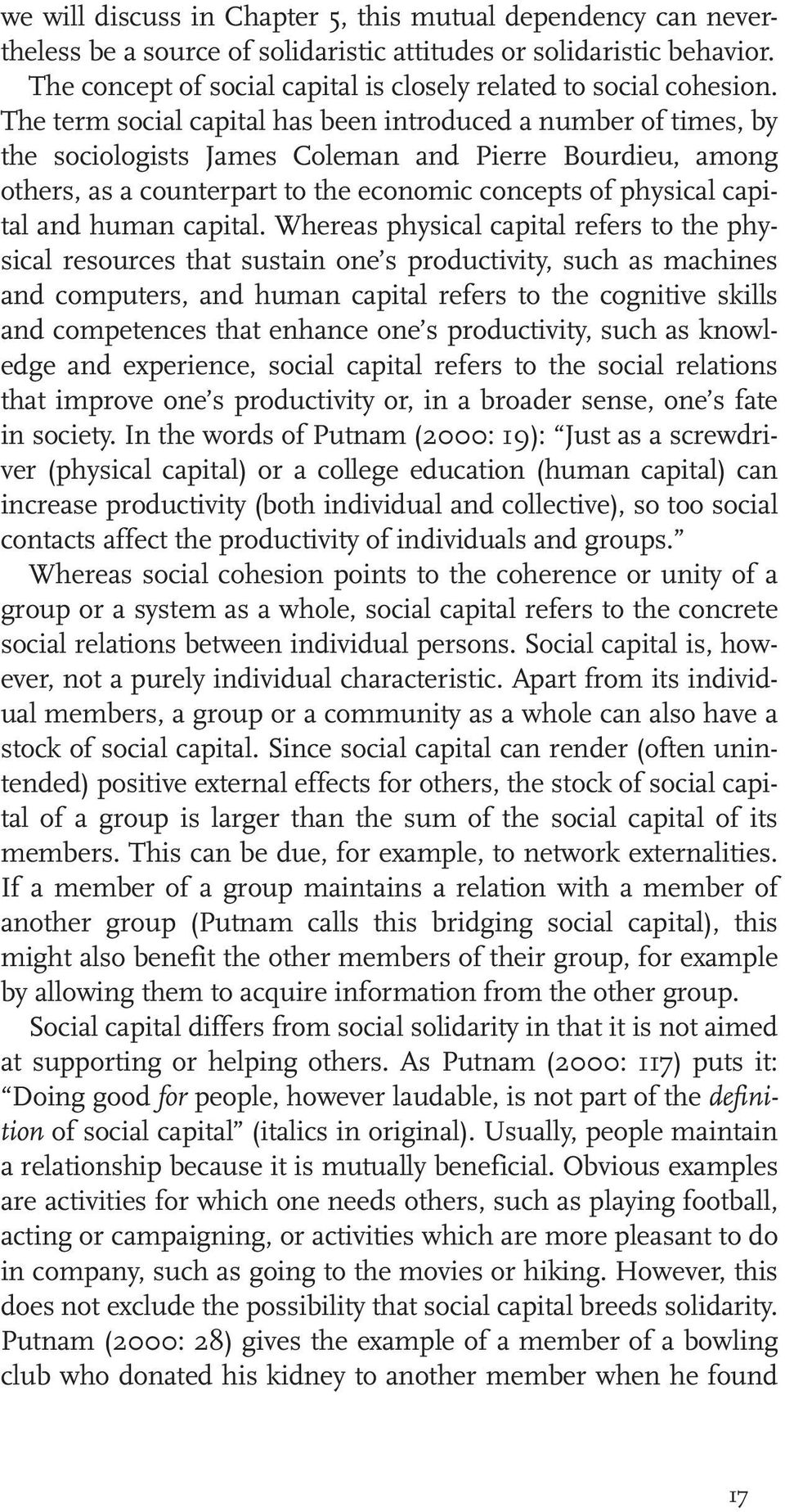 The term social capital has been introduced a number of times, by the sociologists James Coleman and Pierre Bourdieu, among others, as a counterpart to the economic concepts of physical capital and