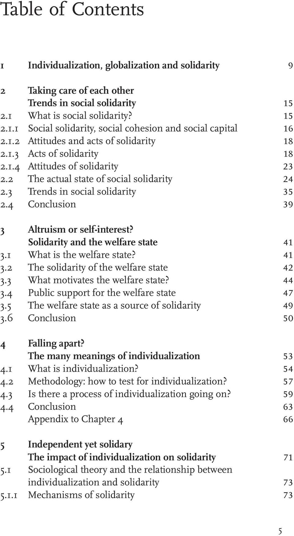 4 Conclusion 39 3 Altruism or self-interest? Solidarity and the welfare state 41 3.1 What is the welfare state? 41 3.2 The solidarity of the welfare state 42 3.3 What motivates the welfare state?
