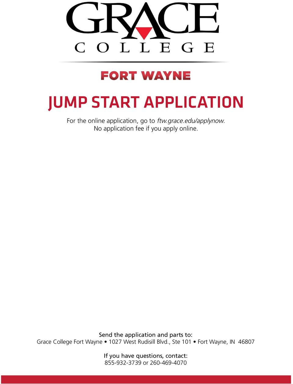 Send the application and parts to: Grace College Fort Wayne 1027 West