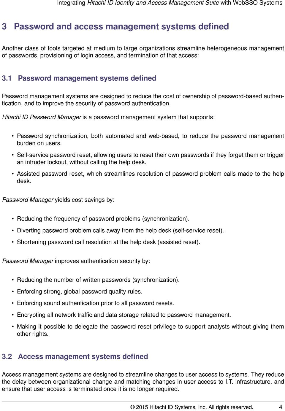1 Password management systems defined Password management systems are designed to reduce the cost of ownership of password-based authentication, and to improve the security of password authentication.