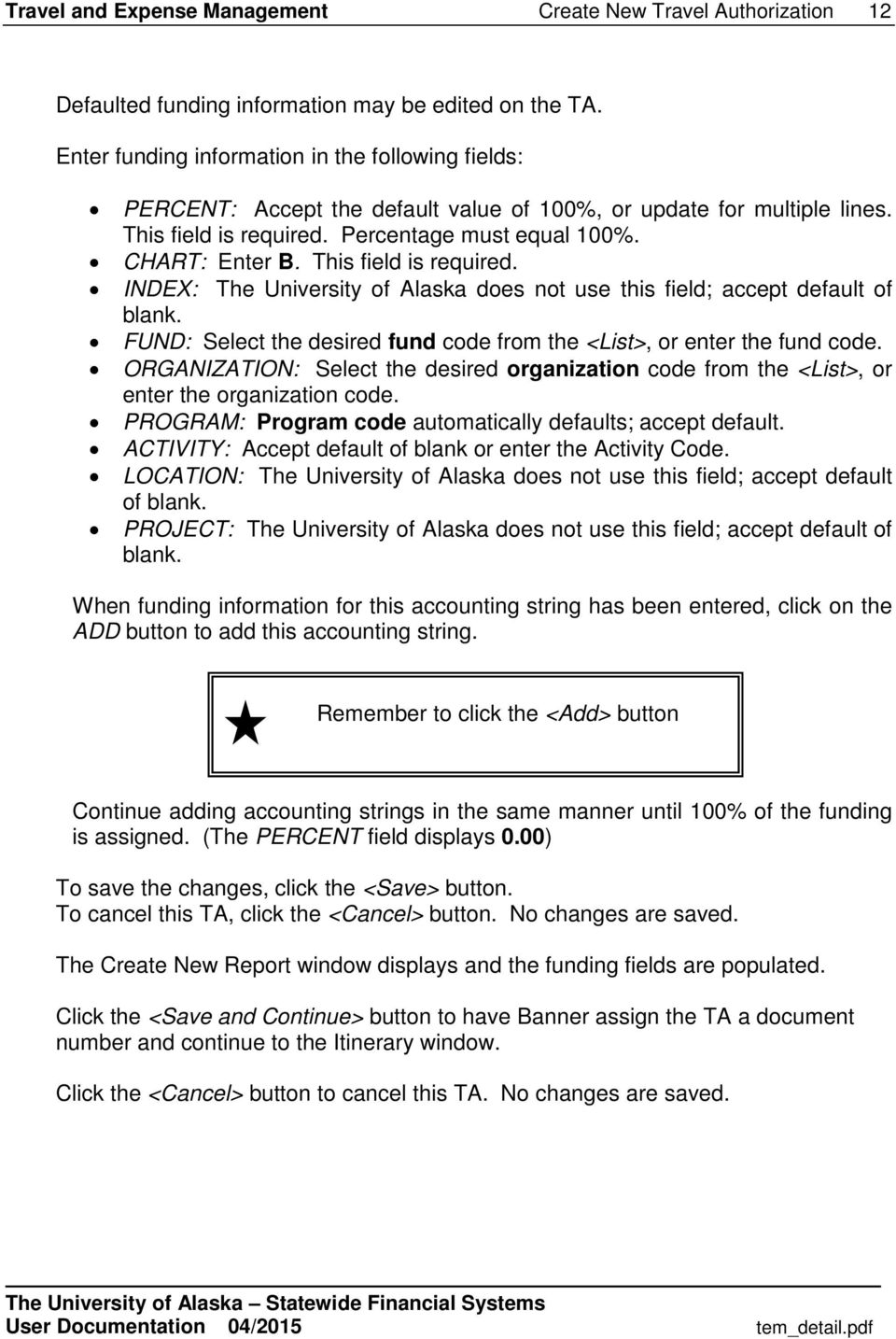This field is required. INDEX: The University of Alaska does not use this field; accept default of blank. FUND: Select the desired fund code from the <List>, or enter the fund code.