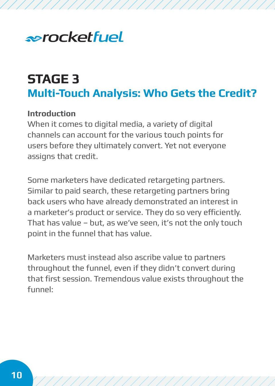 Yet not everyone assigns that credit. Some marketers have dedicated retargeting partners.