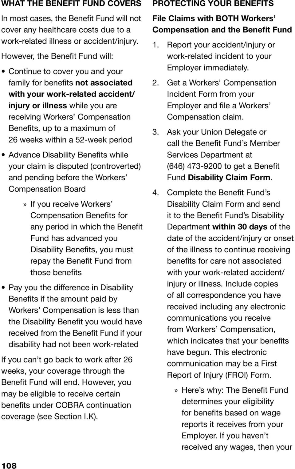 Benefits, up to a maximum of 26 weeks within a 52-week period Advance Disability Benefits while your claim is disputed (controverted) and pending before the Workers Compensation Board»» If you