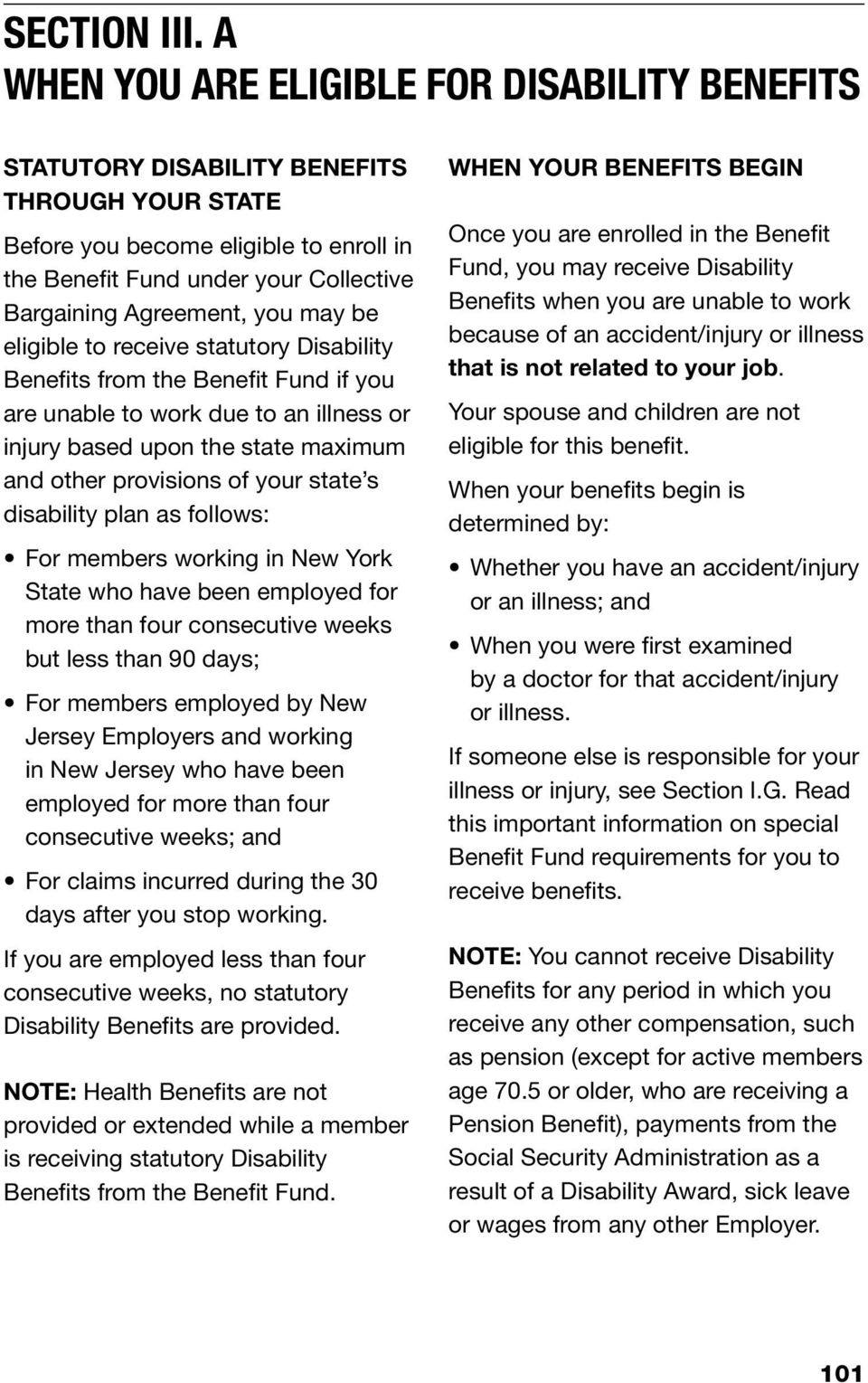 you may be eligible to receive statutory Disability Benefits from the Benefit Fund if you are unable to work due to an illness or injury based upon the state maximum and other provisions of your