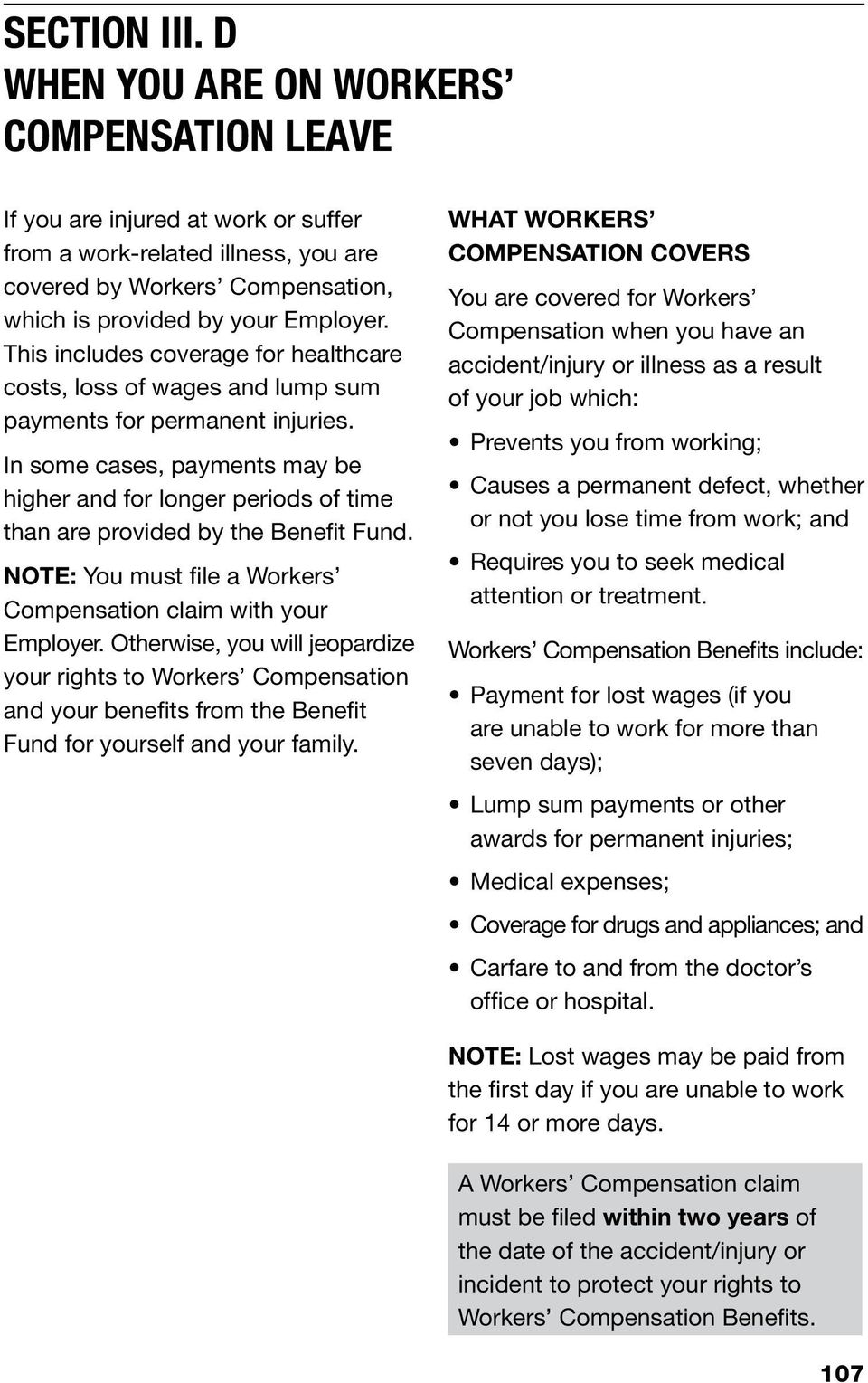 In some cases, payments may be higher and for longer periods of time than are provided by the Benefit Fund. NOTE: You must file a Workers Compensation claim with your Employer.