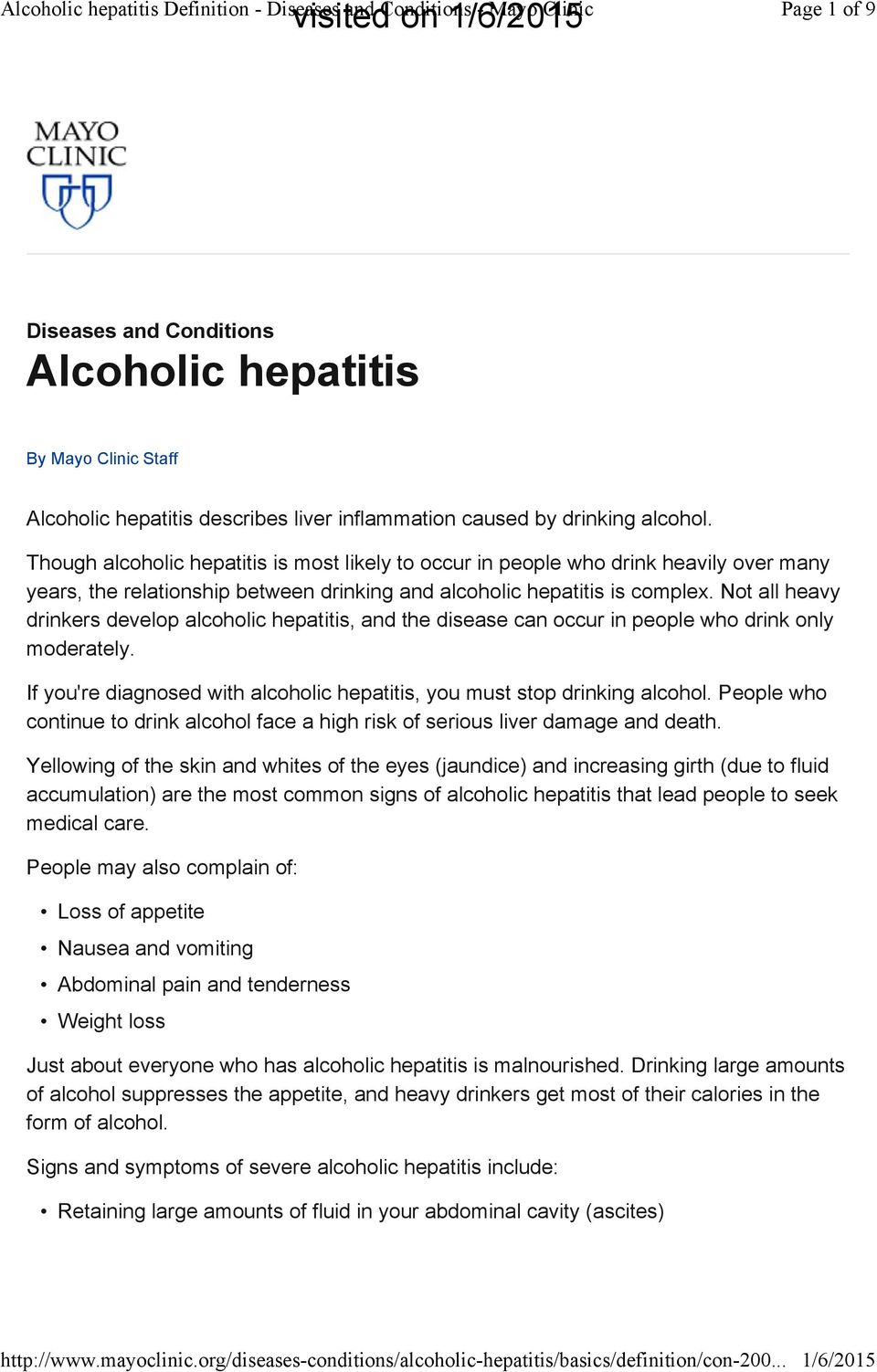 Not all heavy drinkers develop alcoholic hepatitis, and the disease can occur in people who drink only moderately. If you're diagnosed with alcoholic hepatitis, you must stop drinking alcohol.