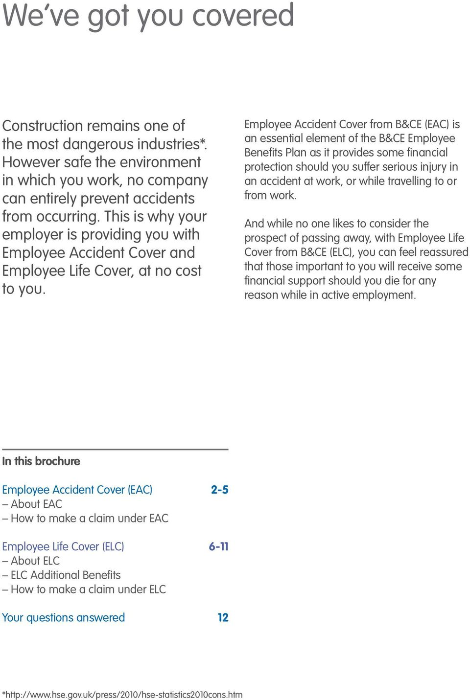 Employee Accident Cover from B&CE (EAC) is an essential element of the B&CE Employee Benefits Plan as it provides some financial protection should you suffer serious injury in an accident at work, or