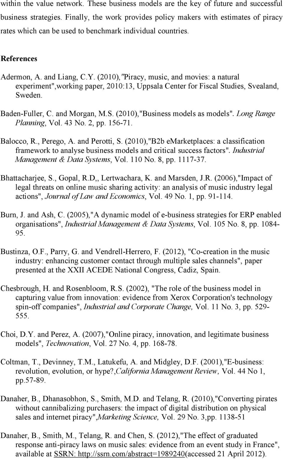 "(2010),""Piracy, music, and movies: a natural experiment"",working paper, 2010:13, Uppsala Center for Fiscal Studies, Svealand, Sweden. Baden-Fuller, C. and Morgan, M.S. (2010),""Business models as models""."
