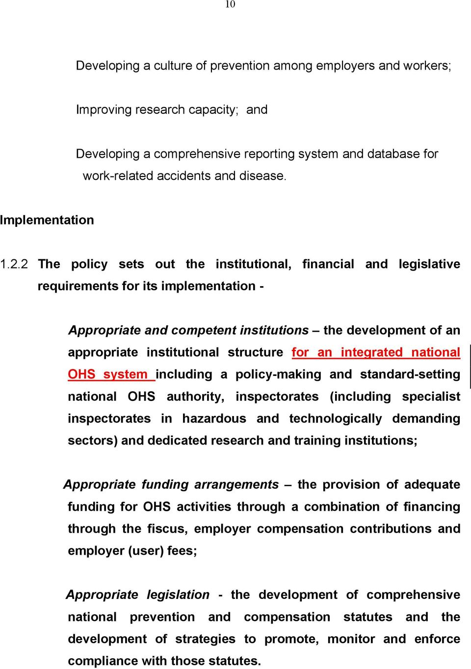 2 The policy sets out the institutional, financial and legislative requirements for its implementation - Appropriate and competent institutions the development of an appropriate institutional