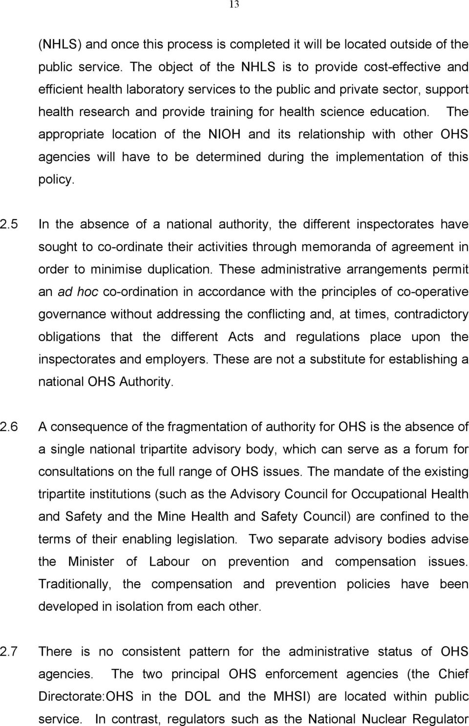 education. The appropriate location of the NIOH and its relationship with other OHS agencies will have to be determined during the implementation of this policy. 2.
