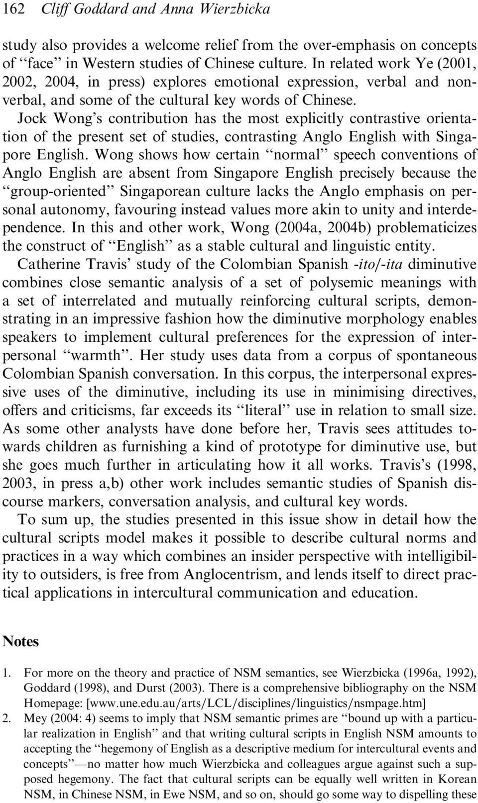 Jock Wong s contribution has the most explicitly contrastive orientation of the present set of studies, contrasting Anglo English with Singapore English.