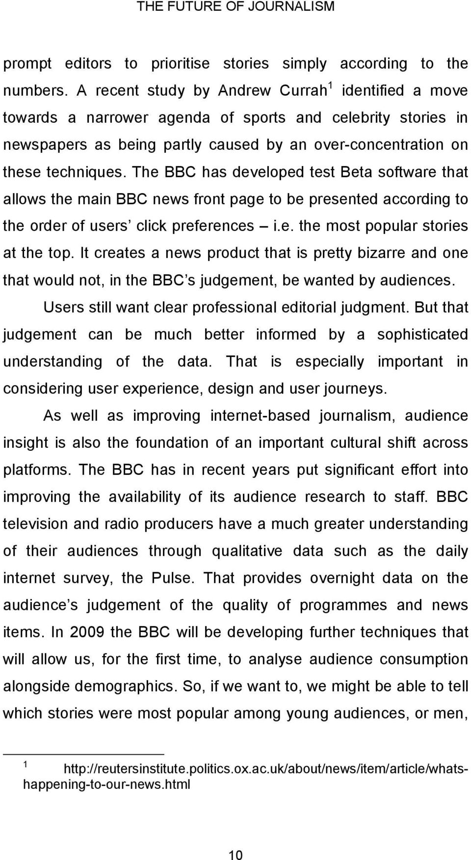 The BBC has developed test Beta software that allows the main BBC news front page to be presented according to the order of users click preferences i.e. the most popular stories at the top.