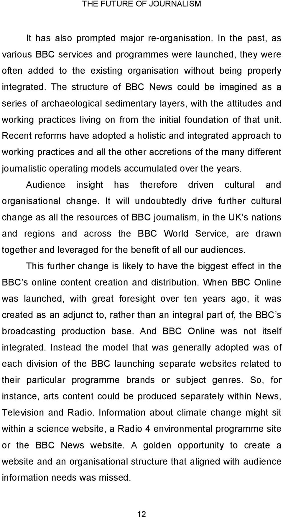 The structure of BBC News could be imagined as a series of archaeological sedimentary layers, with the attitudes and working practices living on from the initial foundation of that unit.