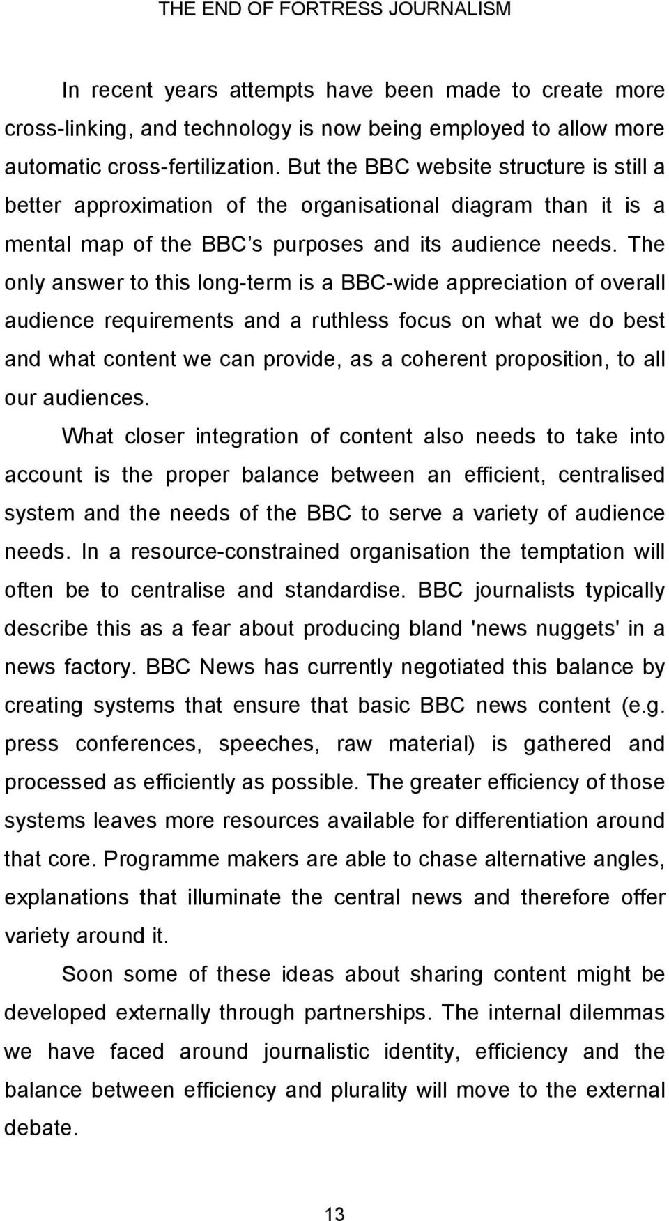 The only answer to this long-term is a BBC-wide appreciation of overall audience requirements and a ruthless focus on what we do best and what content we can provide, as a coherent proposition, to