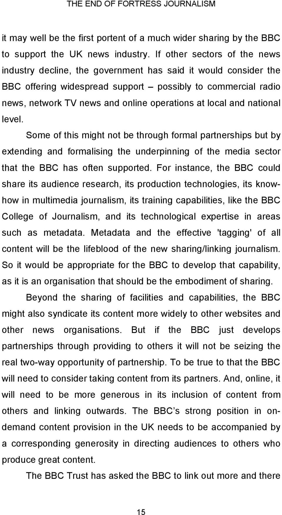 at local and national level. Some of this might not be through formal partnerships but by extending and formalising the underpinning of the media sector that the BBC has often supported.