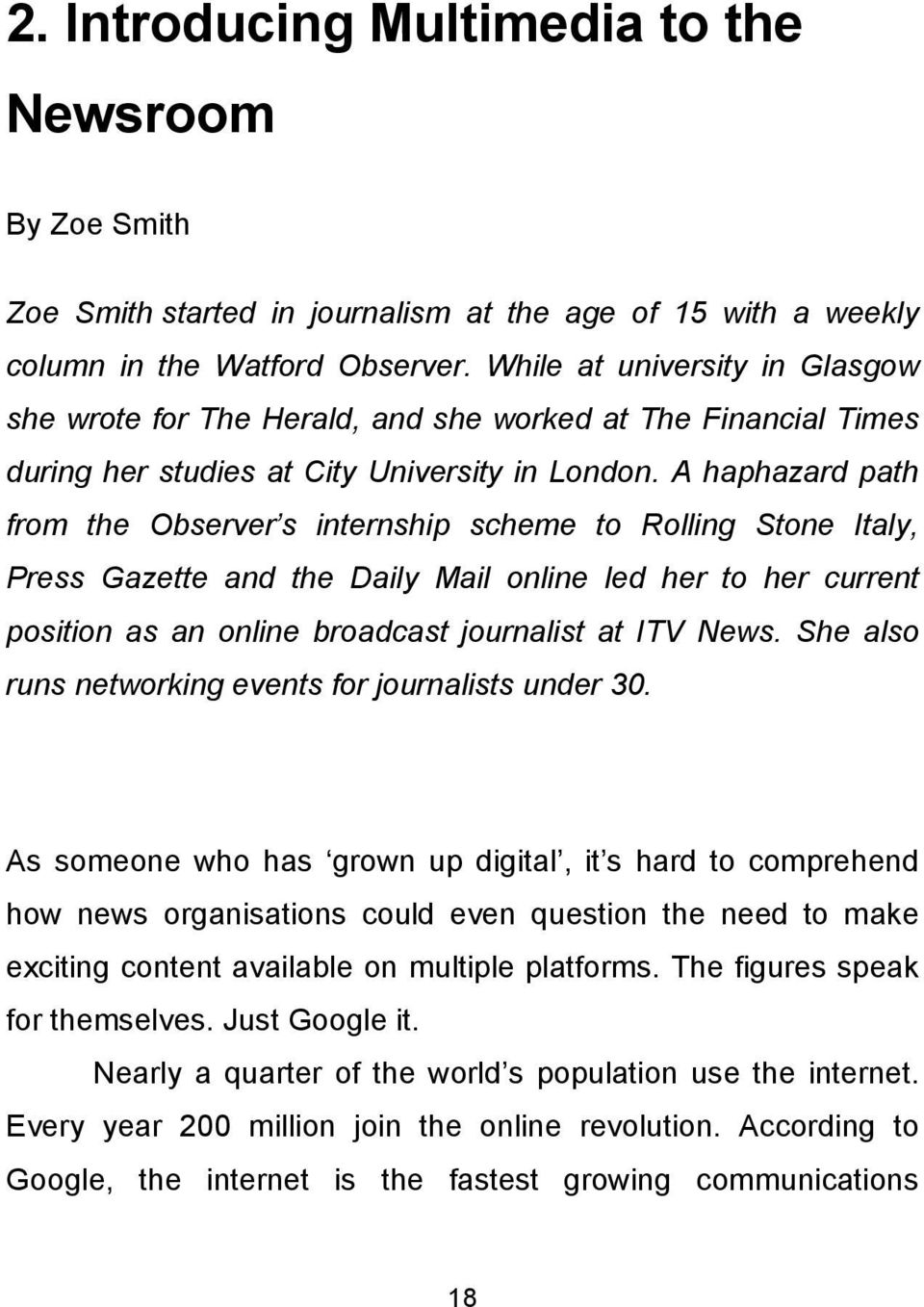A haphazard path from the Observer s internship scheme to Rolling Stone Italy, Press Gazette and the Daily Mail online led her to her current position as an online broadcast journalist at ITV News.