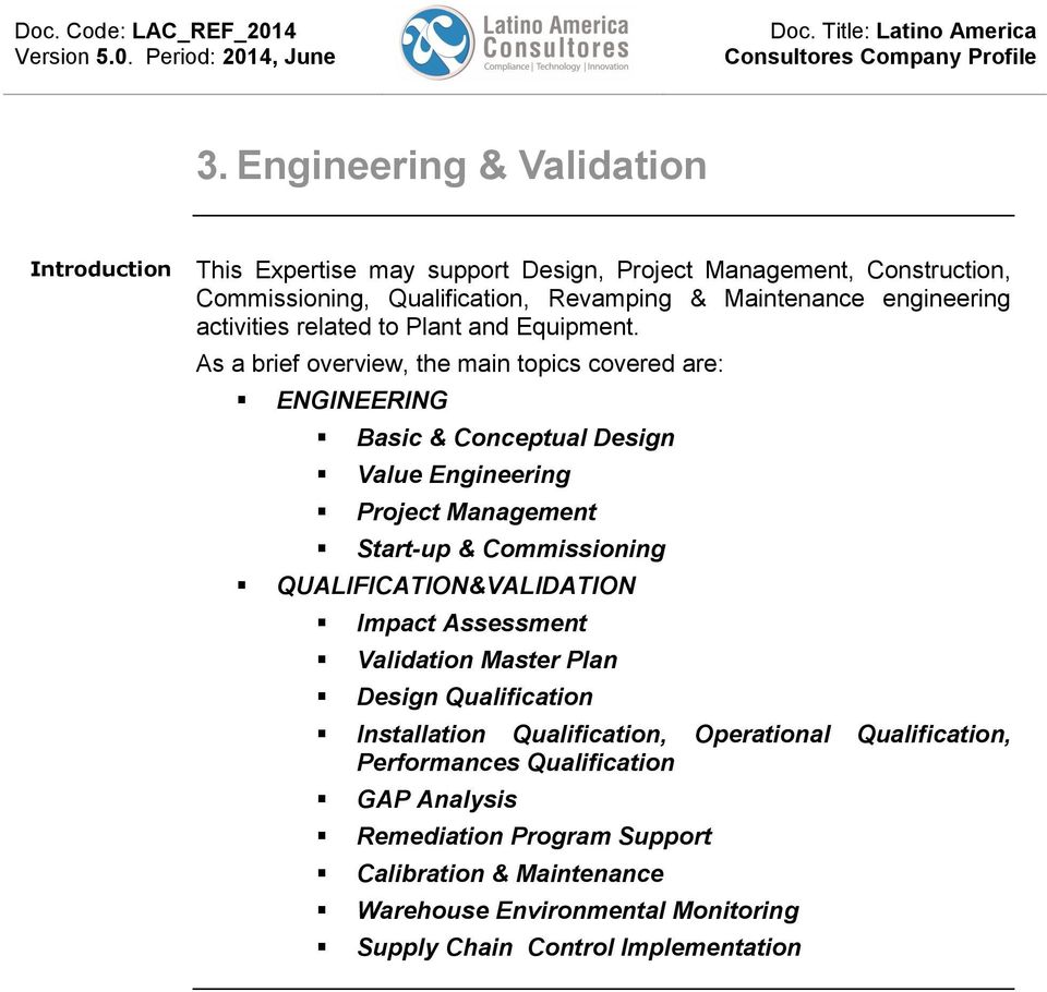 As a brief verview, the main tpics cvered are: ENGINEERING Basic & Cnceptual Design Value Engineering Prject Management Start-up & Cmmissining