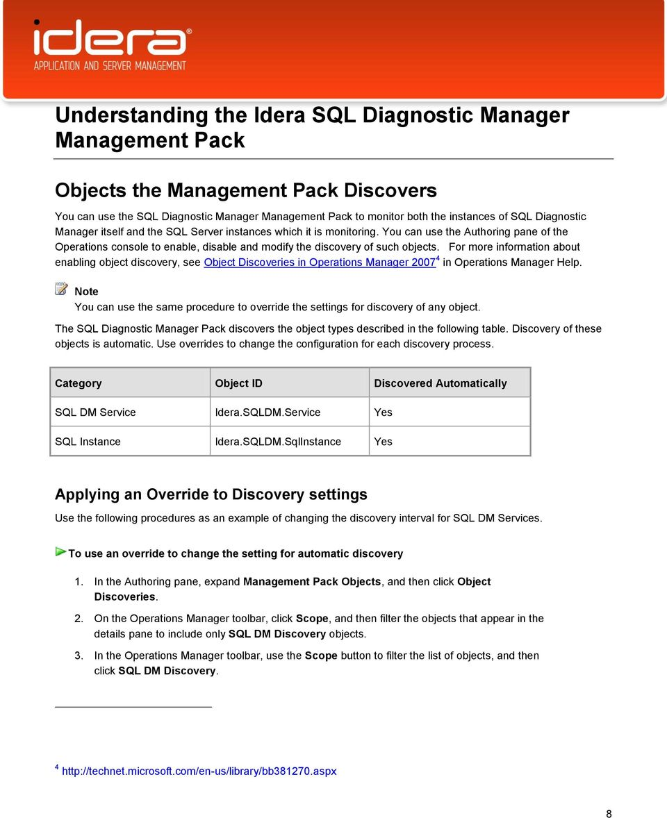 For more information about enabling object discovery, see Object Discoveries in Operations Manager 2007 4 in Operations Manager Help.