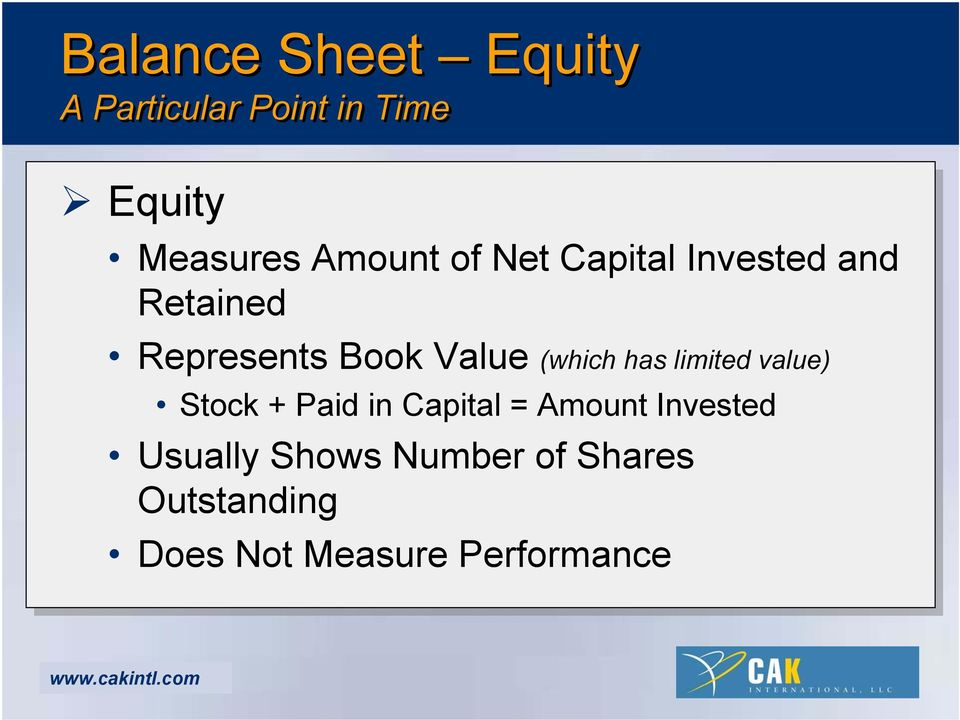(which has limited value) Stock + Paid in Capital = Amount Invested
