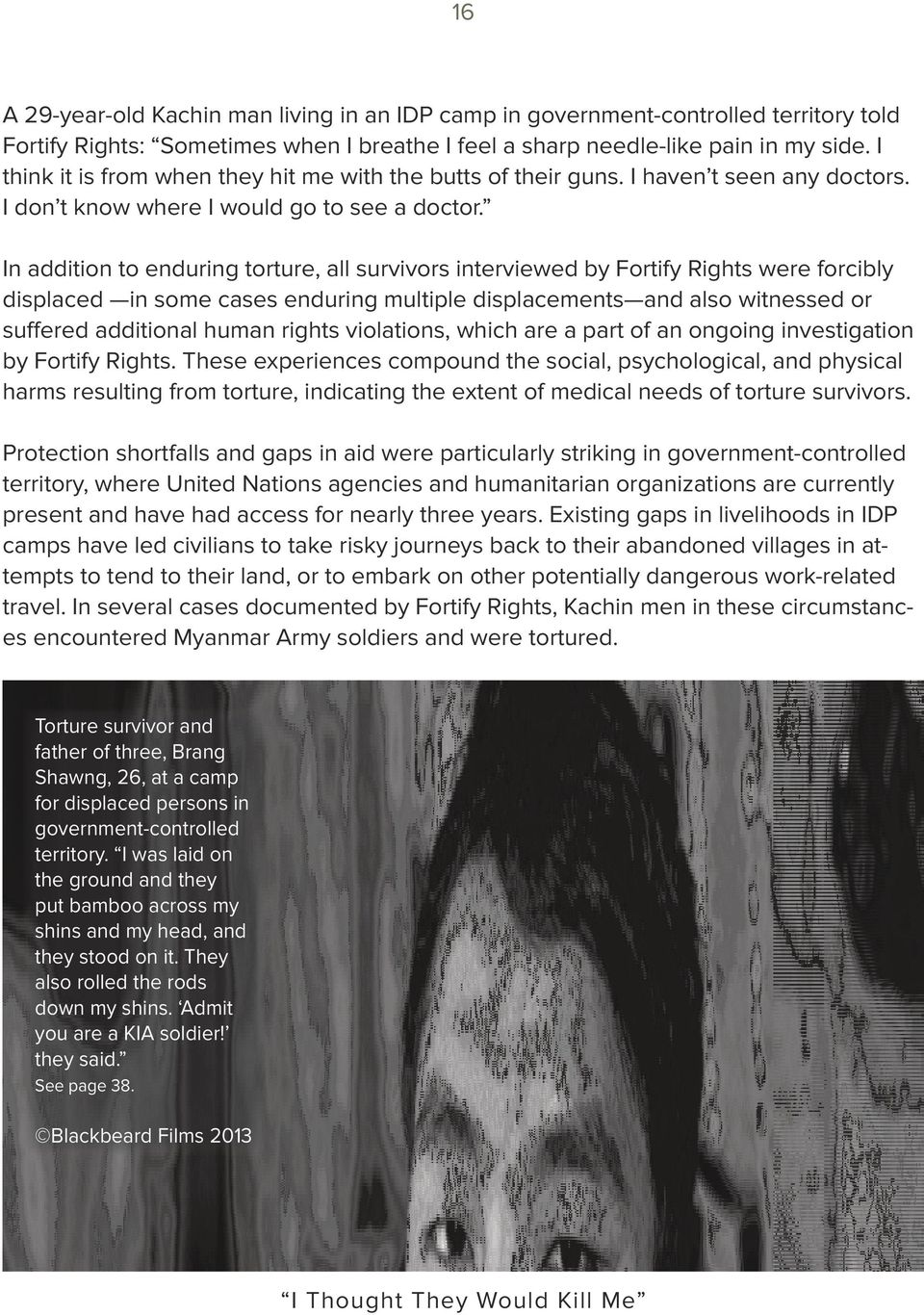 In addition to enduring torture, all survivors interviewed by Fortify Rights were forcibly displaced in some cases enduring multiple displacements and also witnessed or suffered additional human