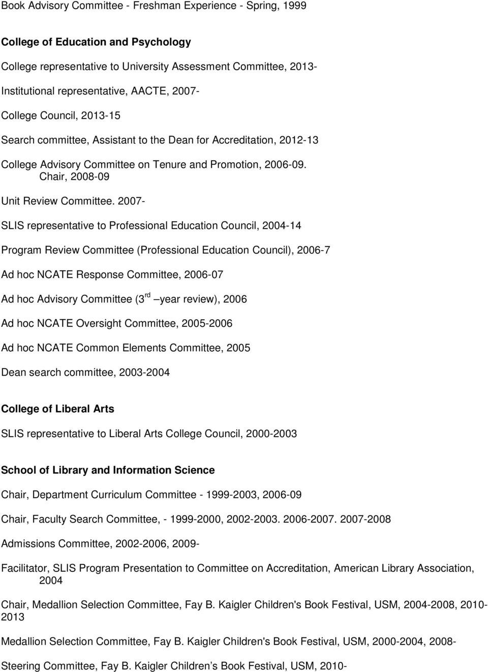 2007- SLIS representative to Professional Education Council, 2004-14 Program Review Committee (Professional Education Council), 2006-7 Ad hoc NCATE Response Committee, 2006-07 Ad hoc Advisory